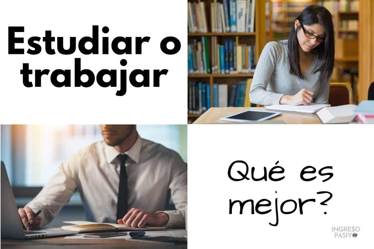 Que es mejor estudiar o trabajar